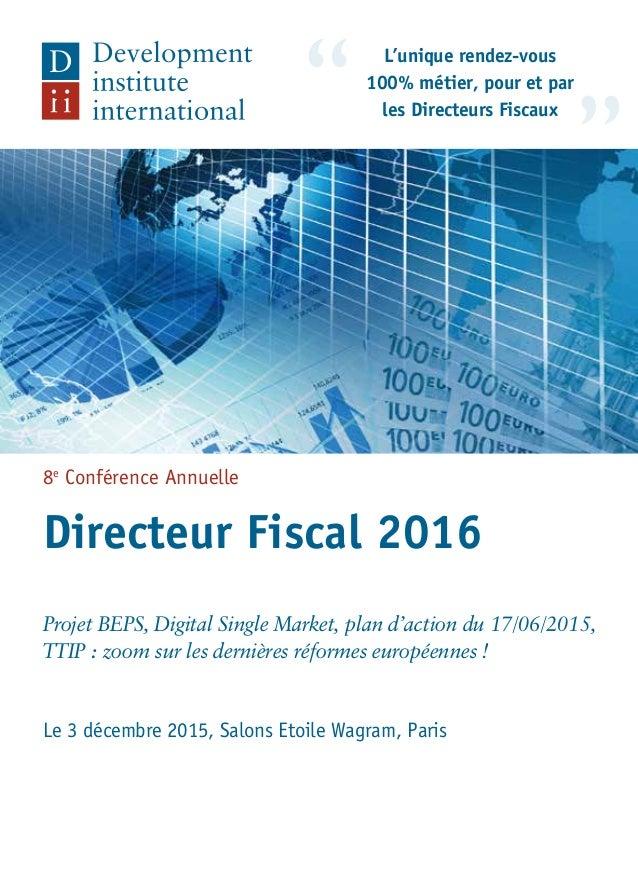 8e Conférence Annuelle Directeur Fiscal 2016 Projet BEPS, Digital Single Market, plan d'action du 17/06/2015, TTIP : zoom ...