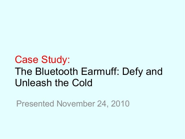Case Study: The Bluetooth Earmuff: Defy and Unleash the Cold Presented November 24, 2010