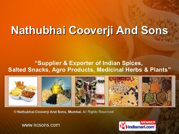 "Nathubhai Cooverji And Sons "" Supplier & Exporter of Indian Spices,  Salted Snacks, Agro Products, Medicinal Herbs & Plants"""