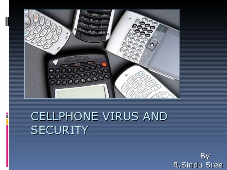 CELLPHONE VIRUS AND SECURITY By R.Sindu Sree