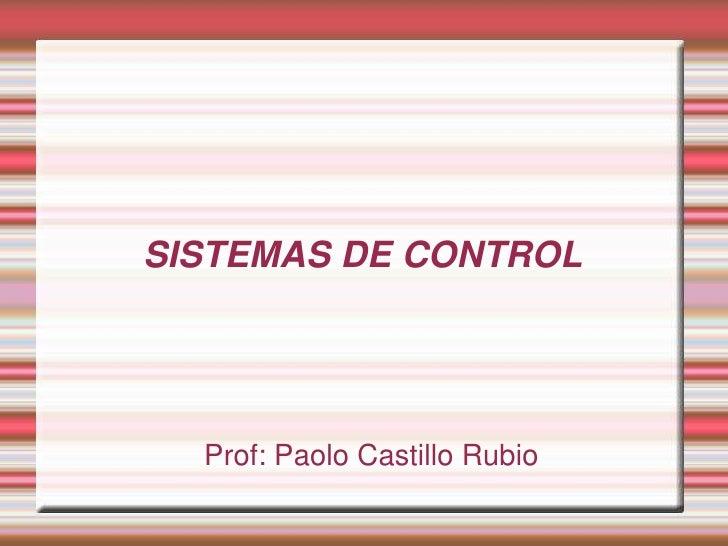 SISTEMAS DE CONTROL  Prof: Paolo Castillo Rubio