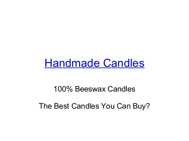 Handmade Candles 100% Beeswax Candles The Best Candles You Can Buy?