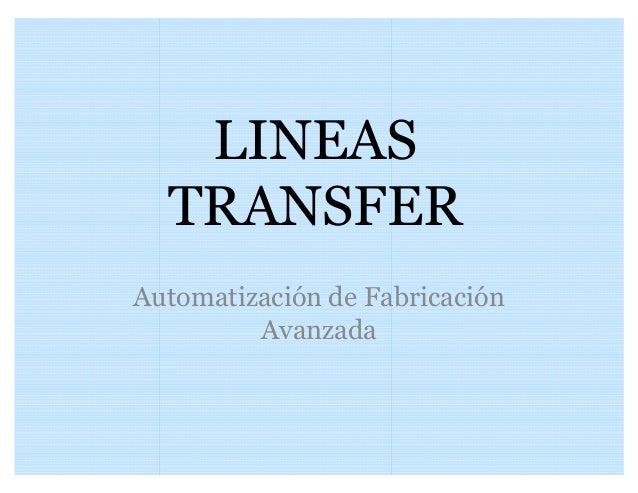 LINEAS TRANSFER Automatización de Fabricación Avanzada