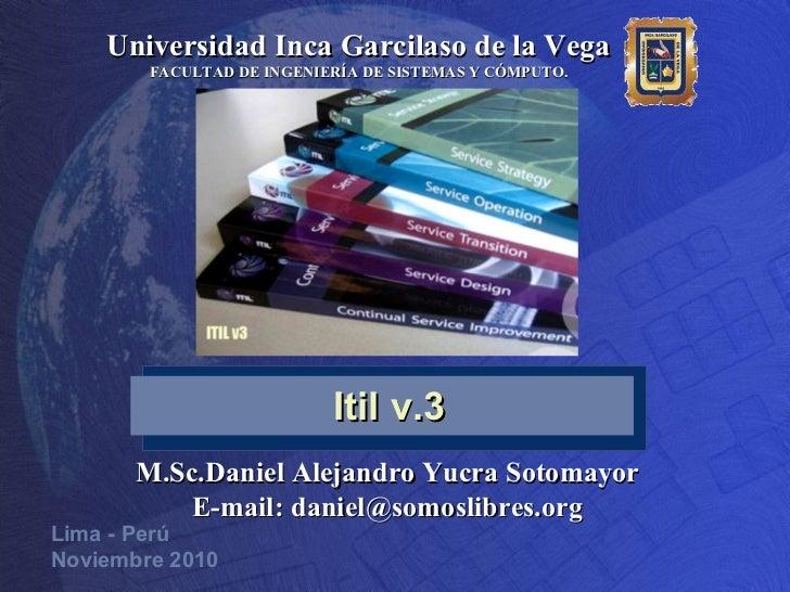 Universidad Inca Garcilaso de la Vega        FACULTAD DE INGENIERÍA DE SISTEMAS Y CÓMPUTO.                           Itil ...
