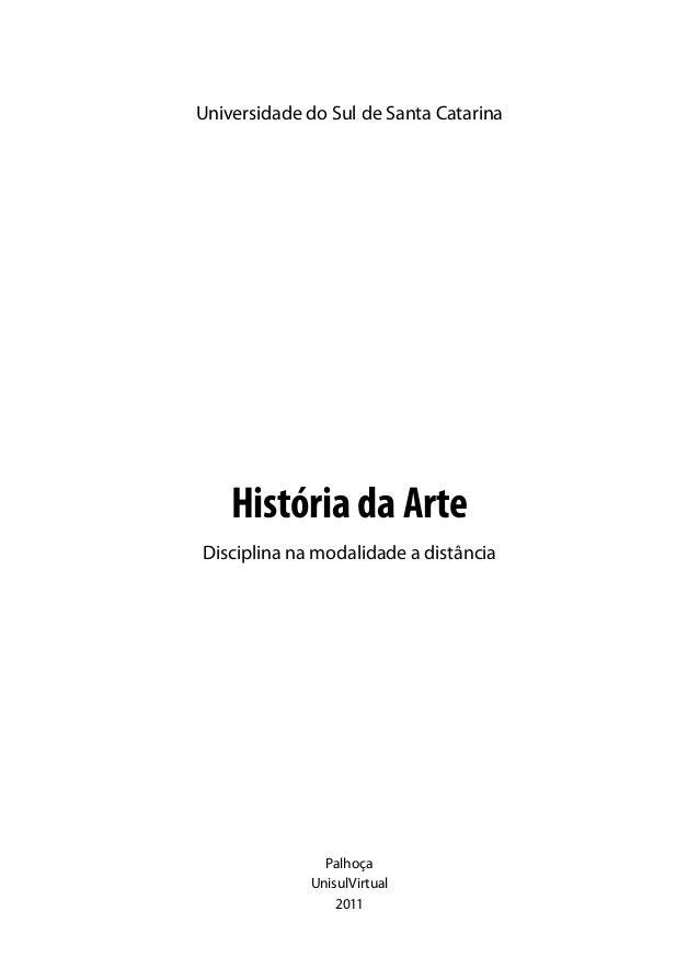 Universidade do Sul de Santa Catarina  História da Arte Disciplina na modalidade a distância  Palhoça UnisulVirtual 2011