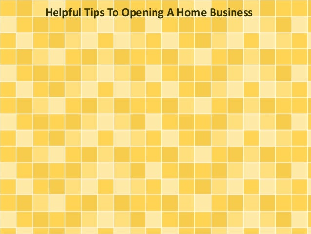 Helpful Tips To Opening A Home Business