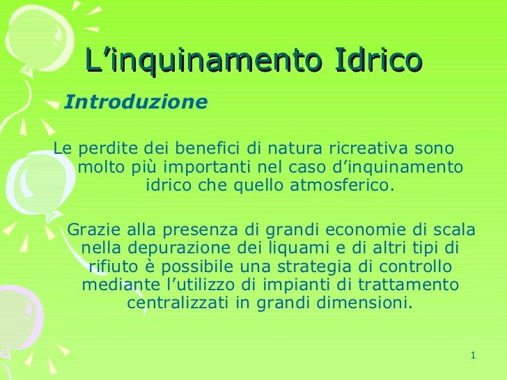 L'inquinamento Idrico <ul><li>Introduzione </li></ul><ul><li>Le perdite dei benefici di natura ricreativa sono molto più i...
