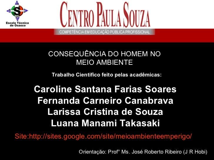 Caroline Santana Farias Soares Fernanda Carneiro Canabrava Larissa Cristina de Souza Luana Manami Takasaki Orientação: Pro...