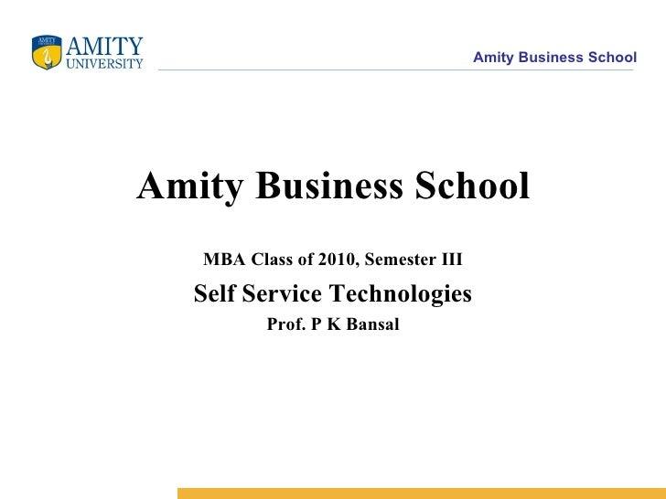 Amity Business School MBA Class of 2010, Semester III Self Service Technologies Prof. P K Bansal