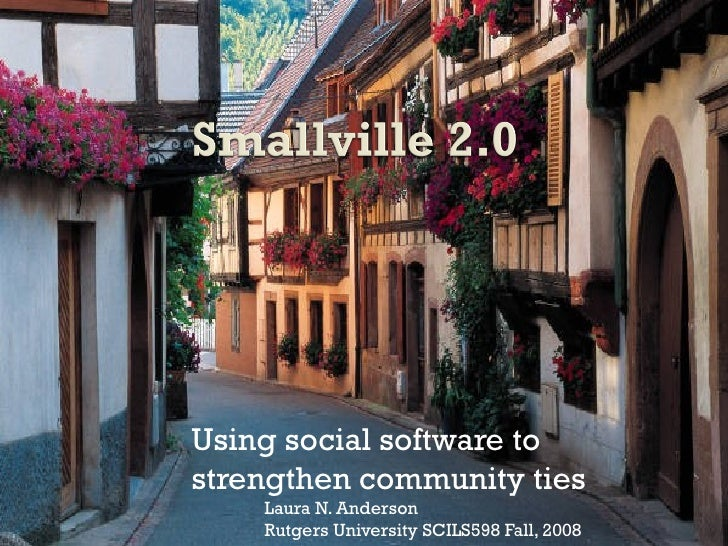 Using social software to strengthen community ties Laura N. Anderson Rutgers University SCILS598 Fall, 2008