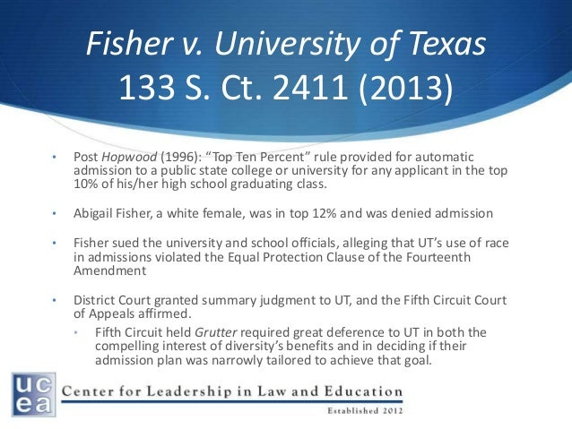 a case study of the fisher v university of texas and the ten percent law Start studying affirmative action learn vocabulary, terms, and more with flashcards, games, and other study tools  fisher v university of texas (2012 .