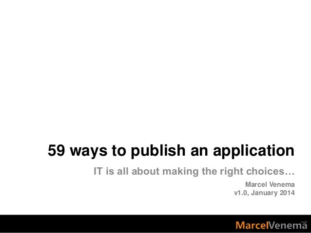 59 ways to publish an application IT is all about making the right choices… Marcel Venema v1.0, January 2014