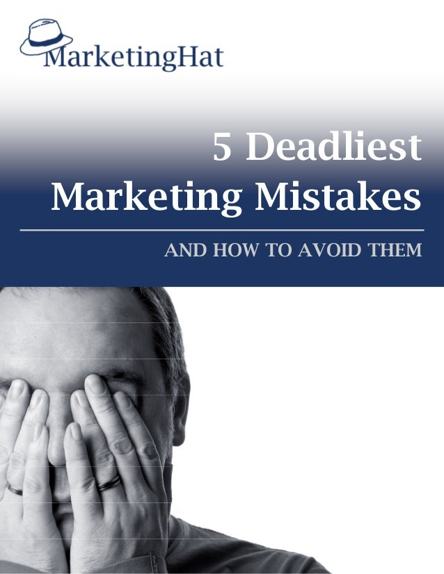 AND HOW TO AVOID THEM 5 Deadliest Marketing Mistakes