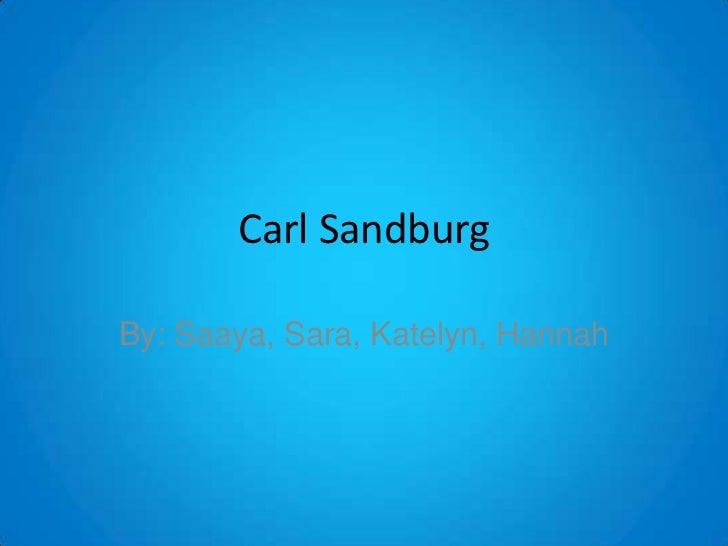 Carl SandburgBy: Saaya, Sara, Katelyn, Hannah