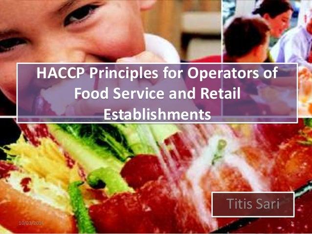 HACCP Principles for Operators of Food Service and Retail Establishments  Titis Sari 10/03/2014  1
