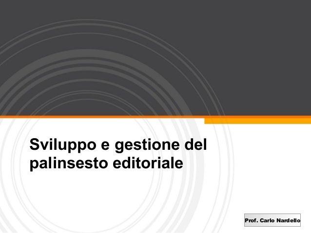 Sviluppo e gestione delpalinsesto editoriale                          Prof. Carlo Nardello