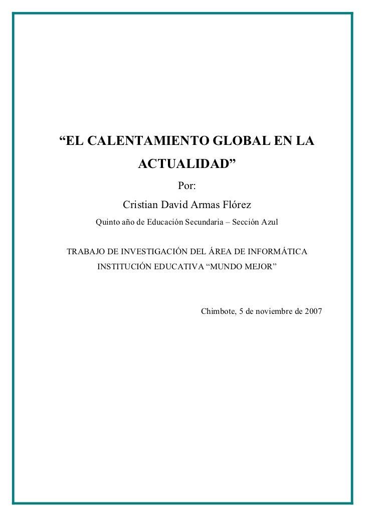 """""""EL CALENTAMIENTO GLOBAL EN LA                 ACTUALIDAD""""                            Por:             Cristian David Arma..."""