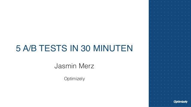 5 A/B TESTS IN 30 MINUTEN  Jasmin Merz  !  Optimizely