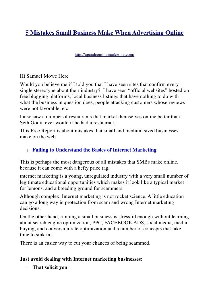 5 Mistakes Small Business Make When Advertising Online                           http://upandcomingmarketing.com/Hi Samuel...