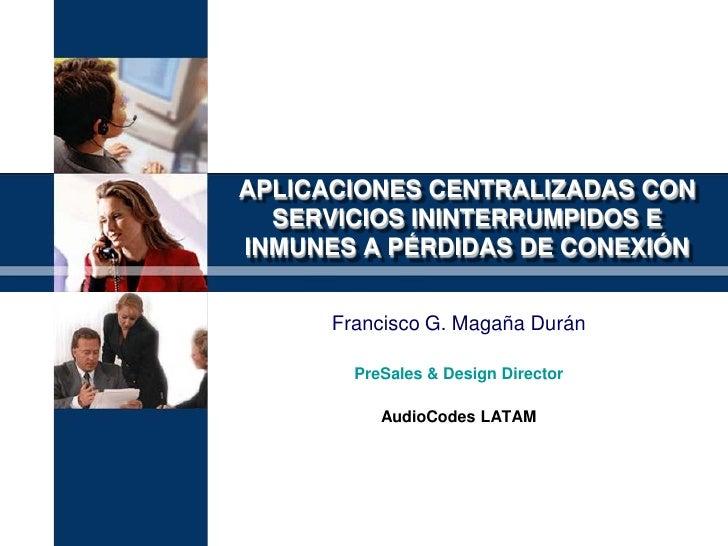 APLICACIONES CENTRALIZADAS CON   SERVICIOS ININTERRUMPIDOS E INMUNES A PÉRDIDAS DE CONEXIÓN         Francisco G. Magaña Du...