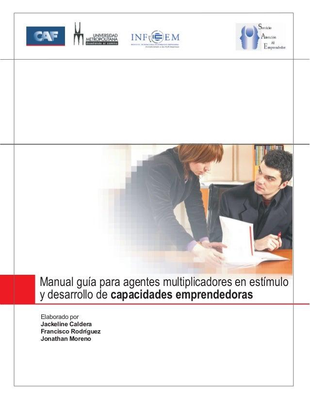 Manual guía para agentes multiplicadores en estímulo y desarrollo de capacidades emprendedoras Elaborado por Jackeline Cal...