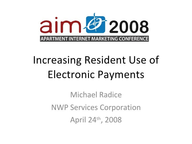 Increasing Resident Use of Electronic Payments Michael Radice NWP Services Corporation April 24 th , 2008