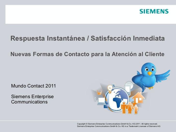 Respuesta Instantánea / Satisfacción InmediataNuevas Formas de Contacto para la Atención al ClienteMundo Contact 2011Sieme...