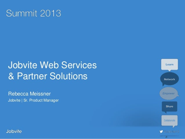 #jobvite13Jobvite Web Services& Partner SolutionsRebecca MeissnerJobvite | Sr. Product Manager