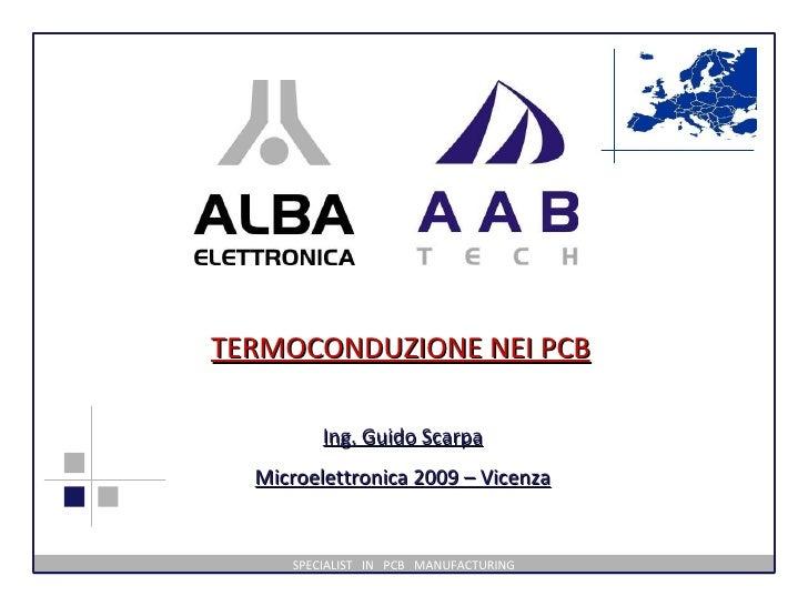 SPECIALIST  IN  PCB  MANUFACTURING Ing. Guido Scarpa Microelettronica 2009 – Vicenza TERMOCONDUZIONE NEI PCB