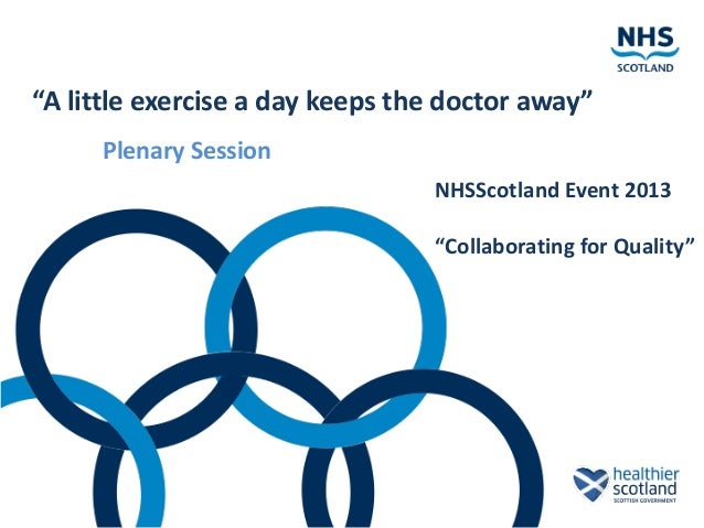 """""""A little exercise a day keeps the doctor away"""" Plenary Session NHSScotland Event 2013 """"Collaborating for Quality"""""""