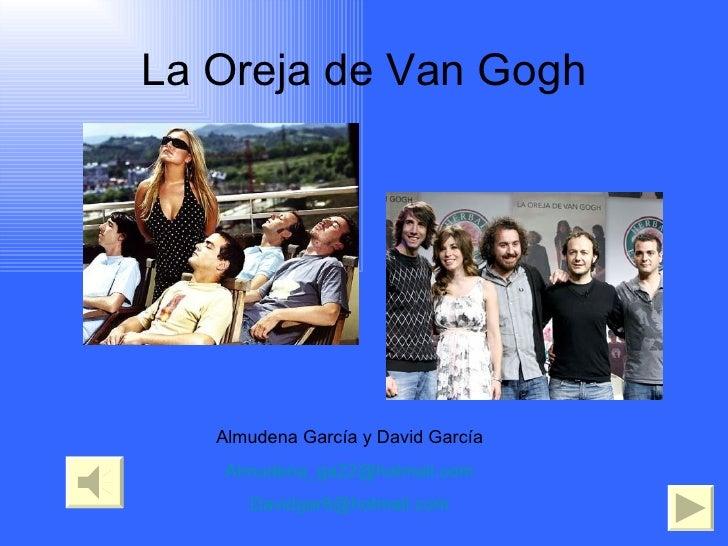 La Oreja de Van Gogh Almudena García y David García [email_address] [email_address]