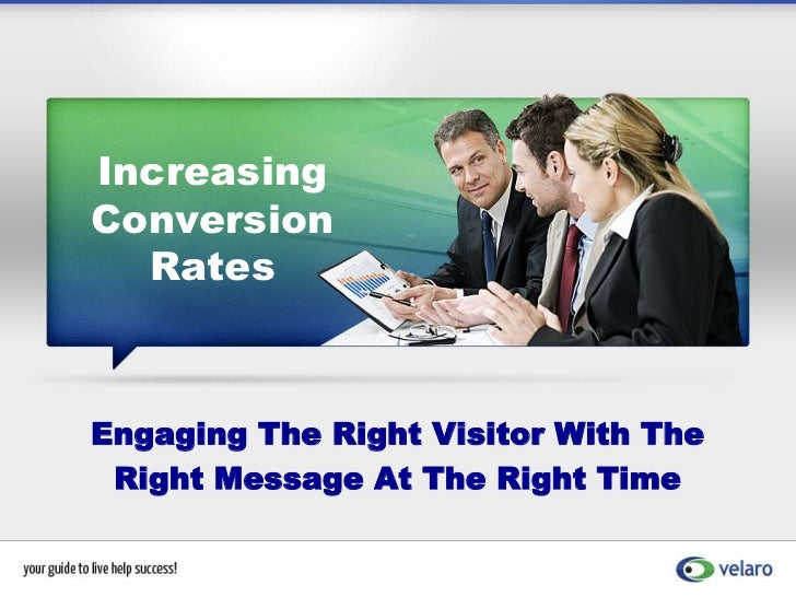 Increasing Conversion Rates<br />Engaging The Right Visitor With The <br />Right Message At The Right Time<br />