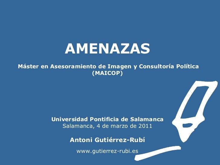 AMENAZAS    Máster en Asesoramiento de Imagen y Consultoría Política (MAICOP) Universidad Pontificia de Salamanca Salamanc...