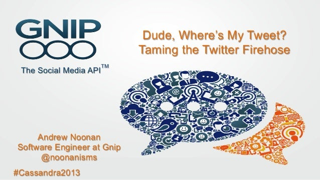 C* Summit 2013: Dude, Where's My Tweet? Taming the Twitter Firehose by Andrew Noonan