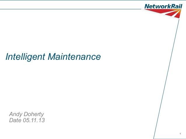 Intelligent Maintenance  Andy Doherty Date 05.11.13 1