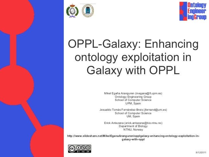 OPPL-Galaxy:Enhancing ontologyexploitationin   GalaxywithOPPL                         MikelEgañaAranguren(megana...