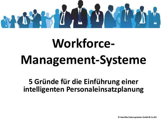 Workforce-  Management-Systeme  5 Gründe für die Einführung einer  intelligenten Personaleinsatzplanung  © Interflex Daten...