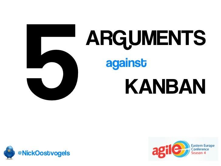 5                  ARGUMENTS                   against                      KANBAN@NickOostvogels