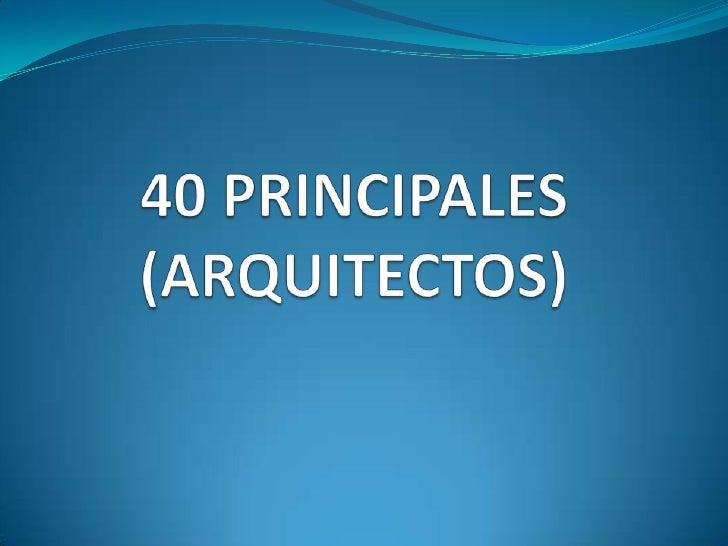 40 PRINCIPALES(ARQUITECTOS)<br />