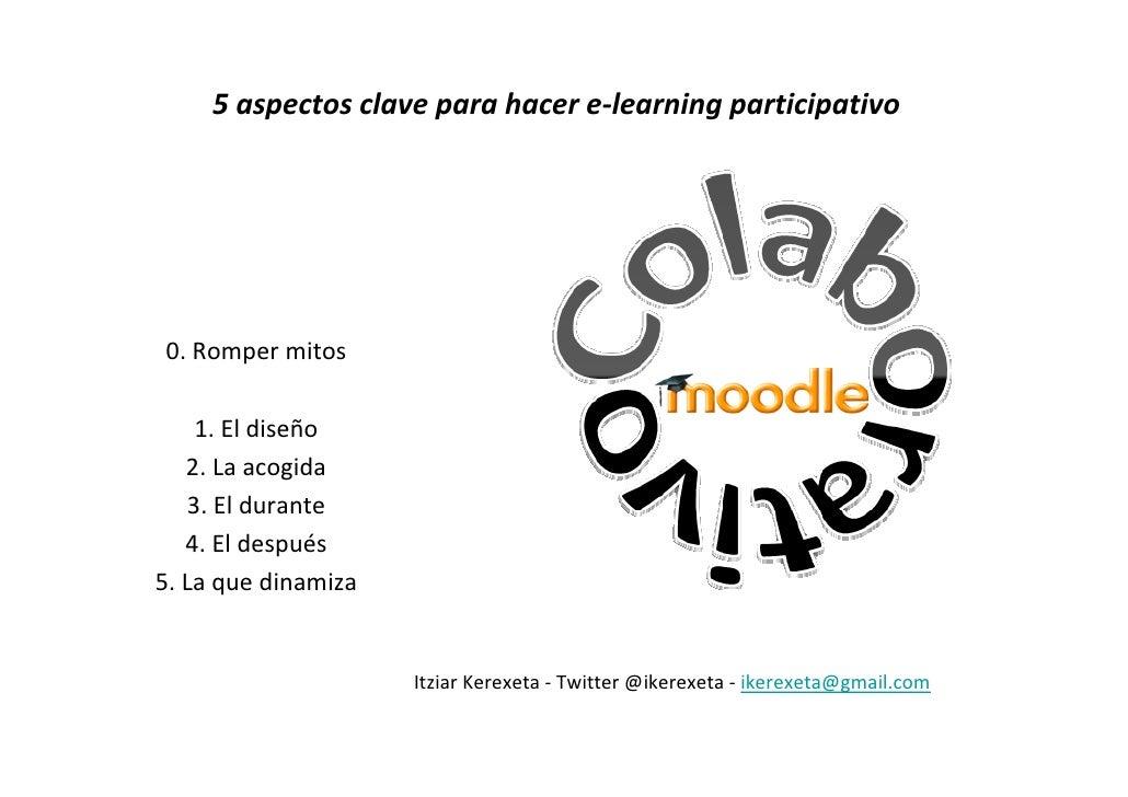 5aspectosclaveparahacere‐learning participativo0.Rompermitos    1.Eldiseño   2.Laacogida   3.Eldurante   4.E...