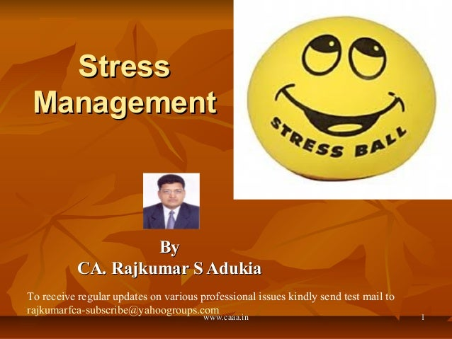 Stress Management  By CA. Rajkumar S Adukia To receive regular updates on various professional issues kindly send test mai...