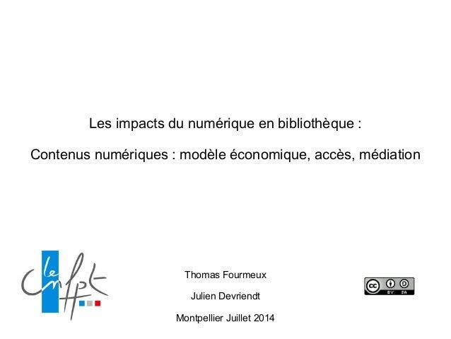 Les impacts du numérique en bibliothèque : ! Contenus numériques : modèle économique, accès, médiation Thomas Fourmeux ! J...