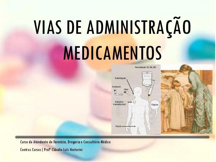 VIAS DE ADMINISTRAÇÃO            MEDICAMENTOSCurso de Atendente de Farmácia, Drogaria e Consultório MédicoCentrus Cursos|P...