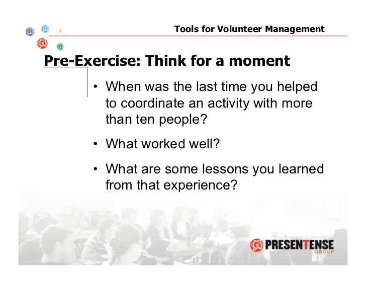 Tools for Volunteer ManagementPre-Exercise: Think for a moment      • When was the last time you helped         to coordi...