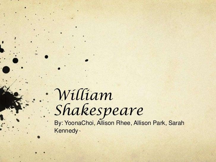 WilliamShakespeareBy: YoonaChoi, Allison Rhee, Allison Park, SarahKennedy