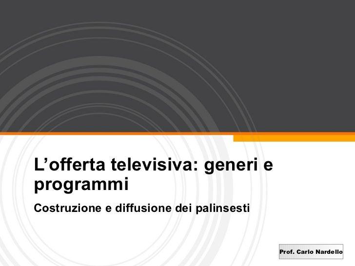 L'offerta televisiva: generi e programmi Costruzione e diffusione dei palinsesti