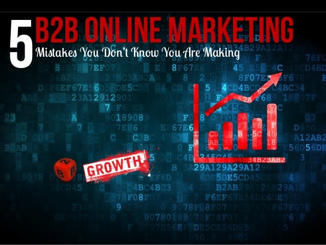 5 B2B Online Marketing Mistakes You Don't Know You Are Making