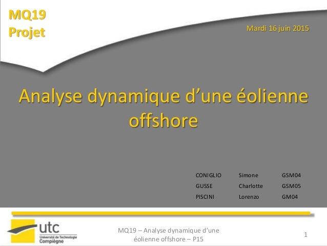 MQ19 Projet 1 Analyse dynamique d'une éolienne offshore Mardi 16 juin 2015 MQ19 – Analyse dynamique d'une éolienne offshor...