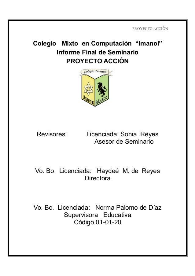 """PROYECTO ACCIÒN Colegio Mixto en Computación """"Imanol"""" Informe Final de Seminario PROYECTO ACCIÓN Revisores: Licenciada: So..."""