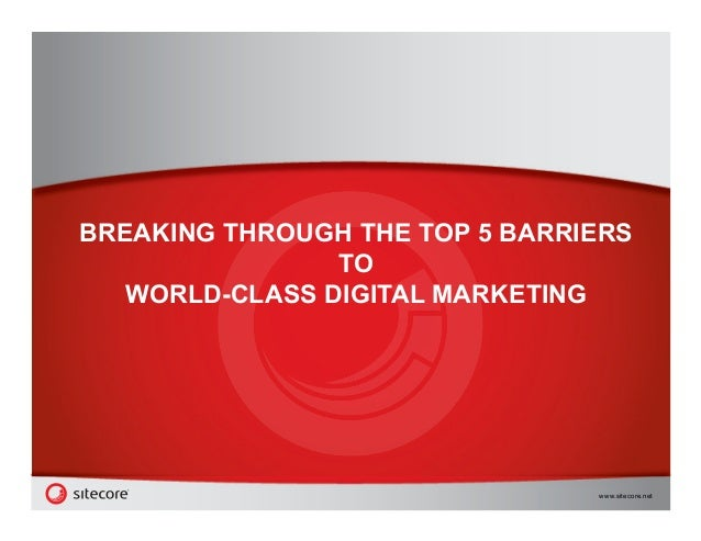 www.sitecore.net BREAKING THROUGH THE TOP 5 BARRIERS TO WORLD-CLASS DIGITAL MARKETING
